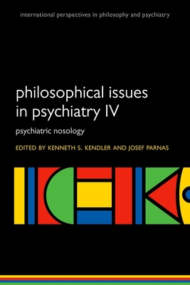 Philosophical Issues in Psychiatry IV: Psychiatric Nosology - Kendler, Kenneth S. (Editor), and Parnas, Josef (Editor)