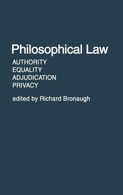 Philosophical Law: Authority, Equality, Adjudication, Privacy - Bronaugh, Richard