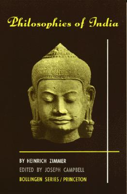 Philosophies of India - Zimmer, Heinrich, and Campbell, Joseph (Editor), and Campbell, Joseph (Revised by)