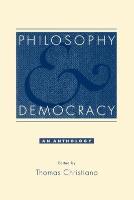Philosophy and Democracy: An Anthology - Christiano, Thomas (Editor)