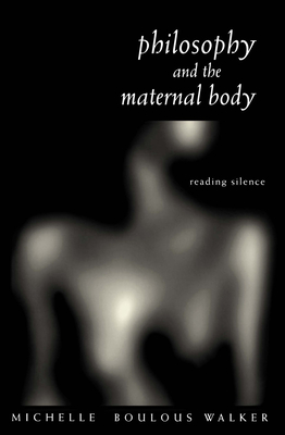 Philosophy and the Maternal Body - Walker, Michelle Boulous