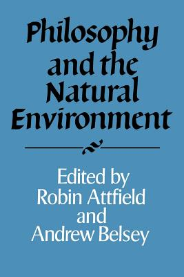 Philosophy and the Natural Environment - Attfield, Robin (Editor)