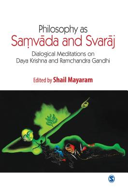 Philosophy as Samvada and Svaraj Dialogical Meditations on Daya Krishna and Ramchandra Gandhi - Mayaram, Shail (Editor)