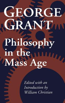 Philosophy in the Mass Age - Grant, George, and Christian, William C (Editor)