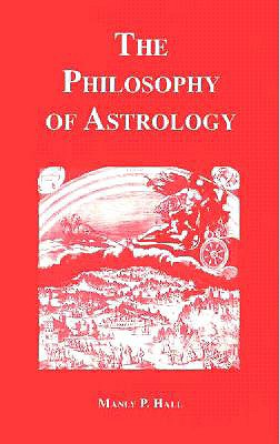 Philosophy of Astrology - Hall, Manly P