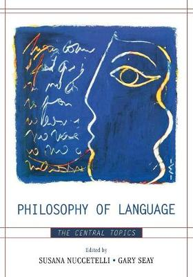 Philosophy of Language: The Central Topics - Nuccetelli, Susana (Editor), and Seay, Gary (Editor), and Austin, J L (Contributions by)