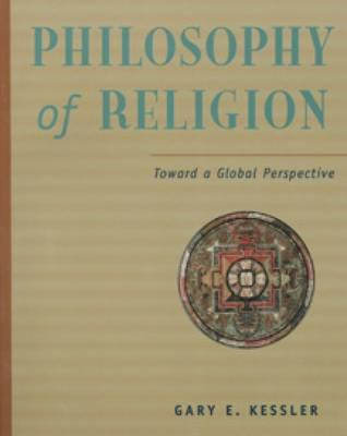 Philosophy of Religion in a Global Perspective - Kessler, Gary E