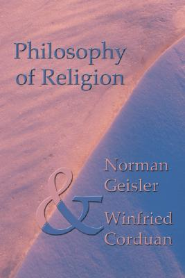 Philosophy of Religion: Second Edition - Geisler, Norman L, Dr., and Corduan, Winfried, Dr., PH.D.