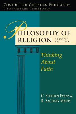 Philosophy of Religion: Thinking about Faith - Evans, C Stephen, PhD, and Manis, R Zachary