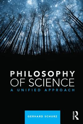 Philosophy of Science: A Unified Approach - Gerhard, Schurz
