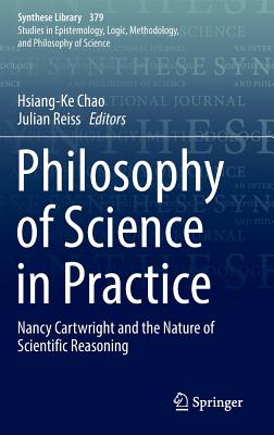 Philosophy of Science in Practice: Nancy Cartwright and the Nature of Scientific Reasoning - Chao, Hsiang-Ke (Editor)