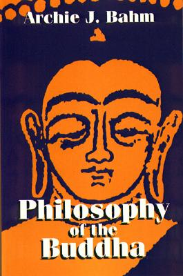 Philosophy of the Buddha - Bahm, Archie J