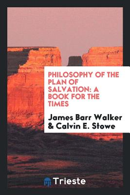 Philosophy of the Plan of Salvation: A Book for the Times - Walker, James Barr
