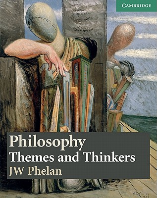Philosophy: Themes and Thinkers - Phelan, J W