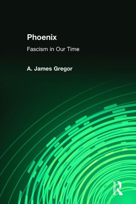 Phoenix: Fascism in Our Time - Gregor, A James