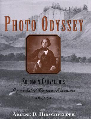 Photo Odyssey: Solomon Carvalho's Remarkable Western Adventure, 1853-54 - Hirschfelder, Arlene B