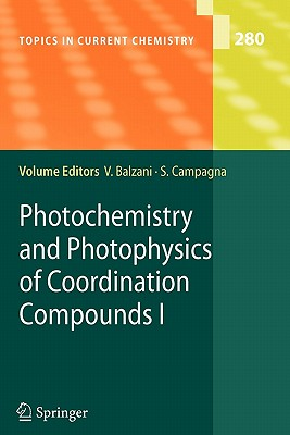 Photochemistry and Photophysics of Coordination Compounds I - Balzani, Vincenzo (Volume editor), and Campagna, Sebastiano (Volume editor)