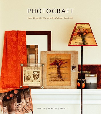 Photocraft: Cool Things to Do with the Pictures You Love - Herter, Caroline, and Lovett, Laura, and Frankel, Laurie