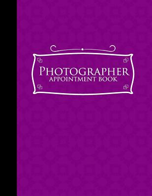 Photographer Appointment Book: 6 Columns Appointment Organizer Planner, Cute Appointment Book, Timed Appointment Book, Purple Cover - Publishing, Moito