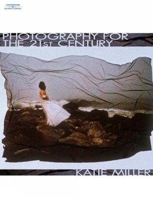 Photography for the 21st Century - Miller, Katie