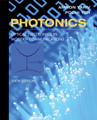 Photonics: Optical Electronics in Modern Communications - Yariv, Amnon, and Yeh, Pochi