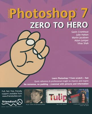 Photoshop 7 Zero to Hero - Cromhout, Gavin, and Jacobsen, Martin, and Shah, Shahid