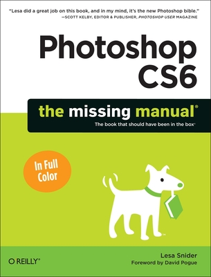 Photoshop Cs6: The Missing Manual - Snider, Lesa