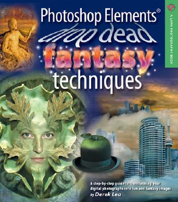 Photoshop Elements Drop Dead Fantasy Techniques - Lea, Derek