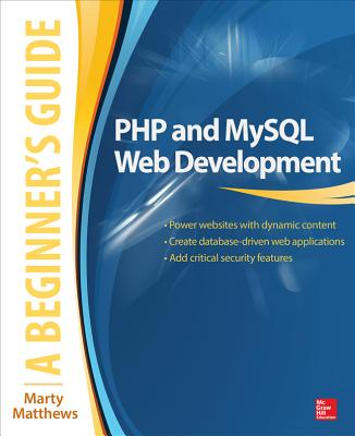 PHP and MySQL Web Development: A Beginner's Guide - Matthews, Marty