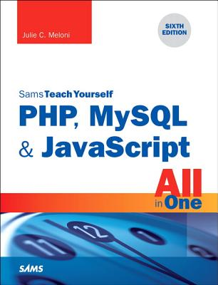 PHP, MySQL & JavaScript All in One, Sams Teach Yourself - Meloni, Julie C.