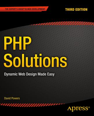 PHP Solutions: Dynamic Web Design Made Easy - Powers, David, Dr.
