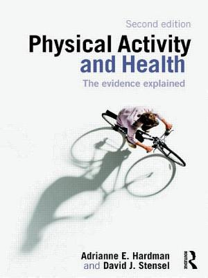 Physical Activity and Health: The Evidence Explained - Hardman, Adrianne E, and Stensel, David J