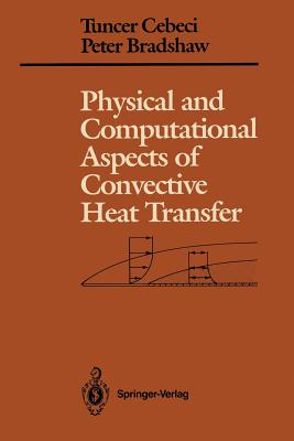 Physical and Computational Aspects of Convective Heat Transfer - Cebeci, Tuncer, and Bradshaw, Peter