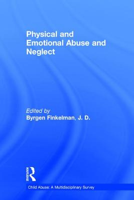 Physical and Emotional Abuse and Neglect - Finkelman, Byrgen P (Editor)