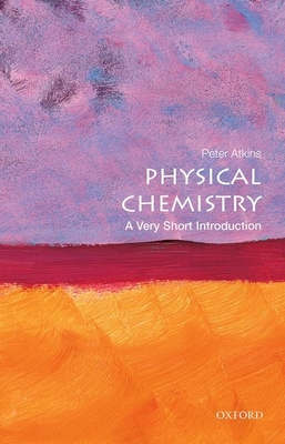 Physical Chemistry: A Very Short Introduction - Atkins, Peter
