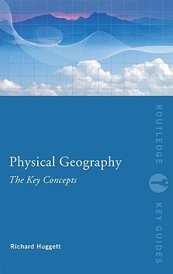 Physical Geography: The Key Concepts - Huggett, Richard John