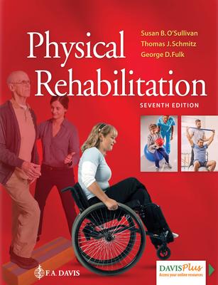 Physical Rehabilitation - O'Sullivan, Susan B, PT, Edd, and Schmitz, Thomas J, PT, PhD, and Fulk, George, PT, PhD