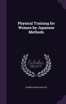 Physical Training for Women by Japanese Methods - Hancock, Harrie Irving