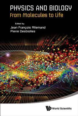 Physics And Biology: From Molecules To Life - Allemand, Jean Francois (Editor), and Desbiolles, Pierre (Editor)