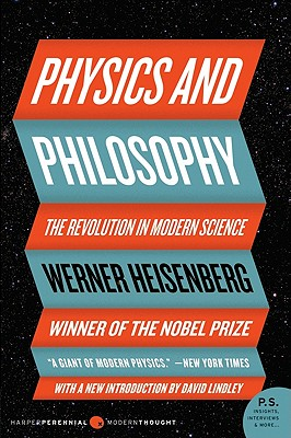 Physics and Philosophy: The Revolution in Modern Science - Heisenberg, Werner