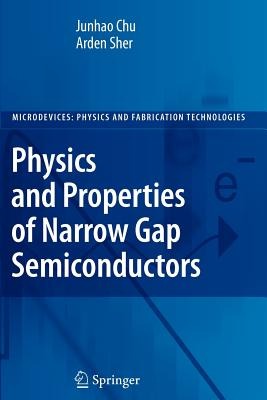 Physics and Properties of Narrow Gap Semiconductors - Chu, Junhao, and Sher, Arden