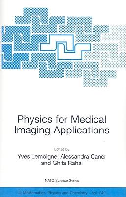 Physics for Medical Imaging Applications - Lemoigne, Yves (Editor), and Caner, Alessandra (Editor), and Rahal, Ghita (Editor)