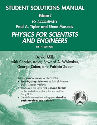 Physics for Scientists and Engineers Student Solutions Manual, Volume 2 - Mills, David, Ph.D., and Adler, Charles L, and Whittaker, Edward A