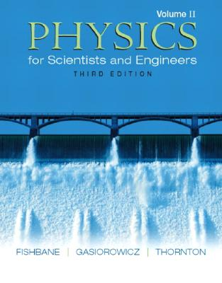 Physics for Scientists and Engineers, Volume 2 (Ch. 21-38) - Fishbane, Paul M, and Gasiorowicz, Stephen, and Thornton, Steve