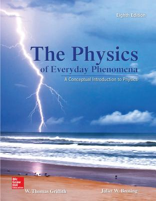 Physics of Everyday Phenomena: A Conceptual Introduction to Physics - Griffith, W. Thomas, and Brosing, Juliet
