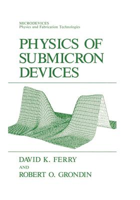 Physics of Submicron Devices - Ferry, David K, and Grondin, Robert O