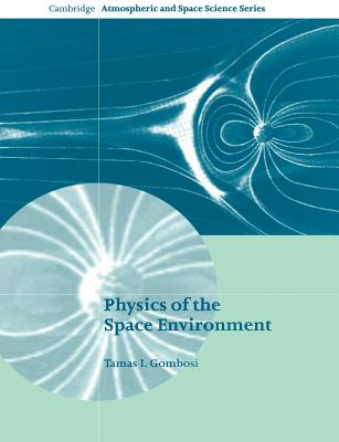 Physics of the Space Environment - Gombosi, Tamas I, and Dessler, Alexander J (Editor), and Houghton, John T (Editor)