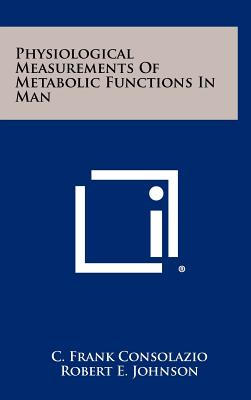 Physiological Measurements of Metabolic Functions in Man - Consolazio, C Frank, and Johnson, Robert E, and Pecora, Louis J