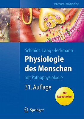 Physiologie Des Menschen: Mit Pathophysiologie - Schmidt, Robert F (Editor), and Lang, Florian (Editor), and Heckmann, Manfred (Editor)