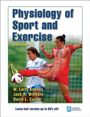 Physiology of Sport and Exercise - Kenney, W Larry, and Wilmore, Jack H, and Costill, David L